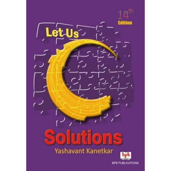 Let Us C Solutions-14th Ed by Yashavant P. Kanetkar (Author)